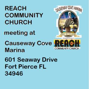 Reach Church is meeting at Causeway Cove Marina at 601 Seaway Drive, Fort Pierce, Florida.